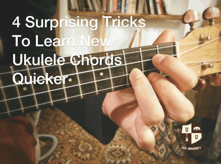 4 Surprising Tricks To Learn New Ukulele Chords Quicker Uke University