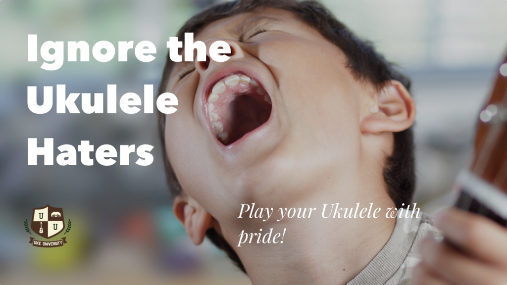 ignore the ukulele haters play your uke