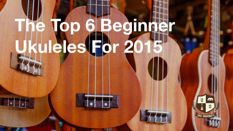 Top 6 beginner ukuleles 2015 Uke university