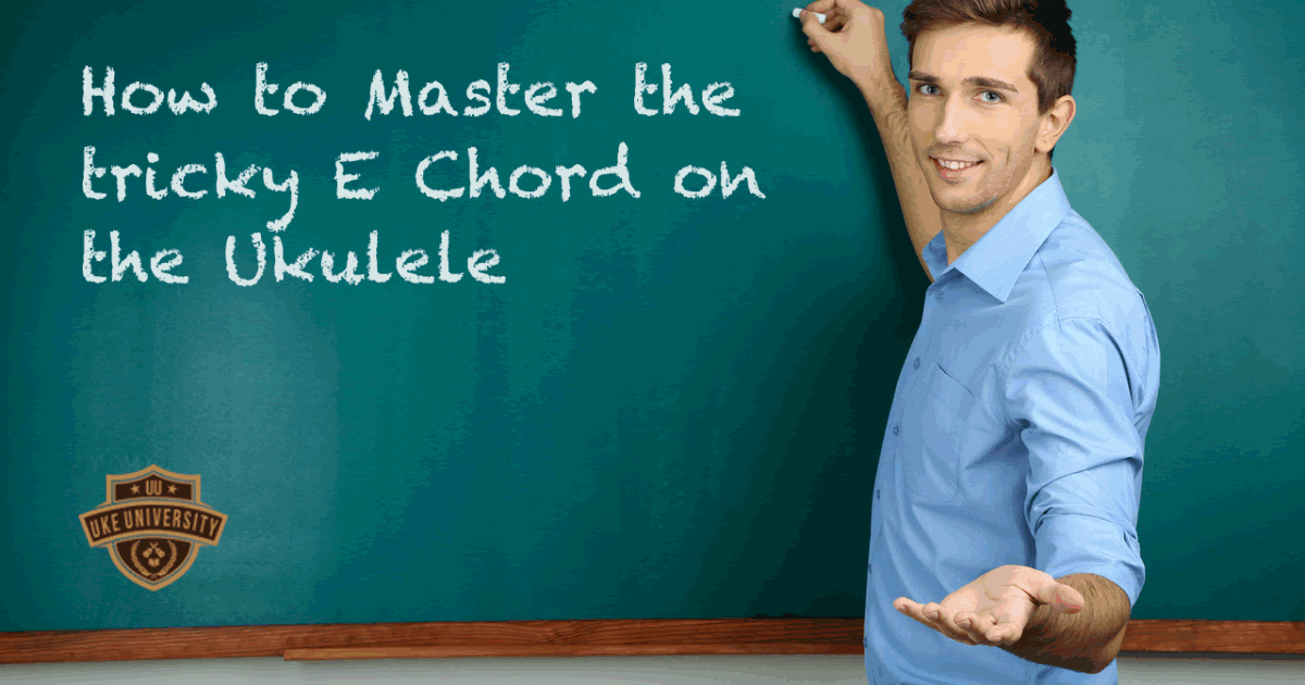 How To Master The Tricky E Chord Uke University