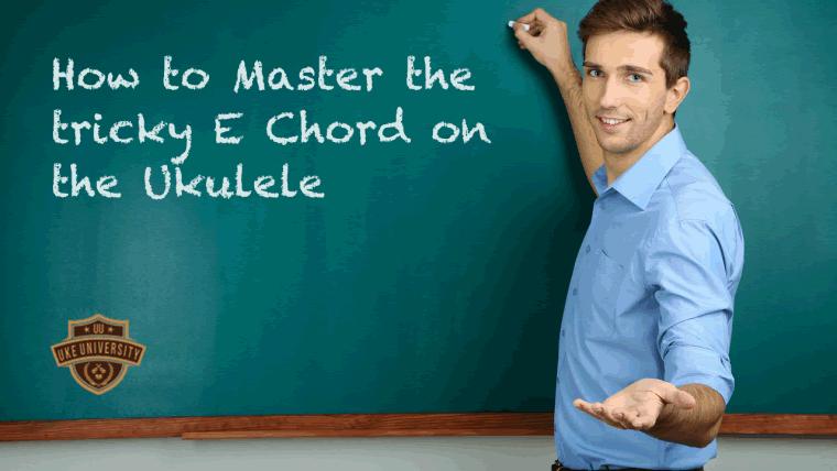 How To Master The Tricky E Chord Uke University