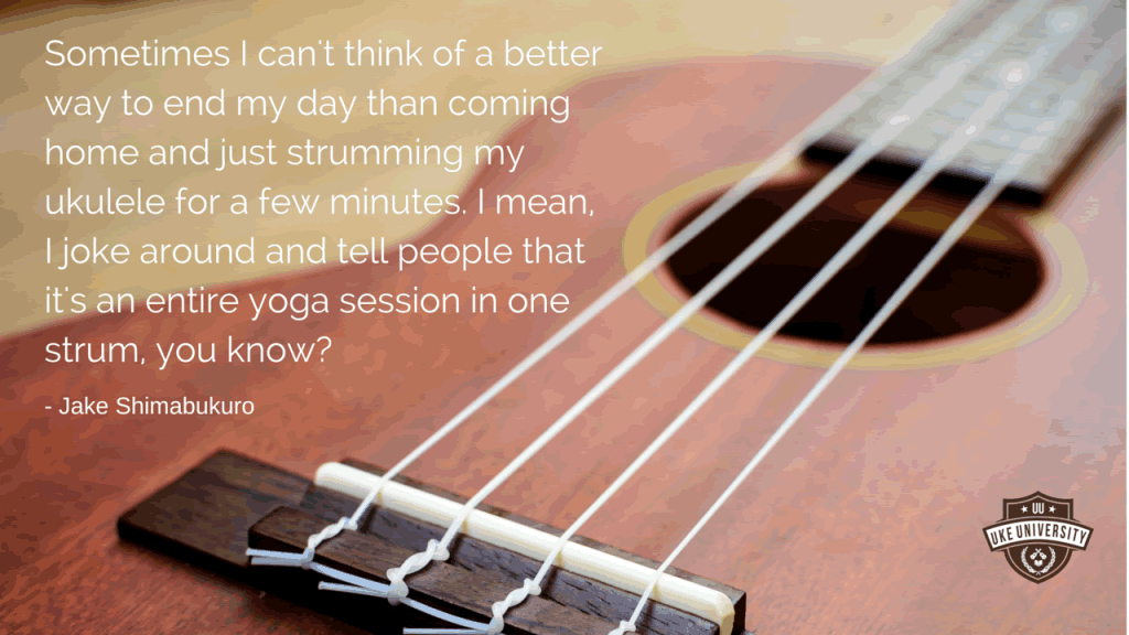 ukulele quote from jake shumabukuro the ukulele is like a yoga session in one strum