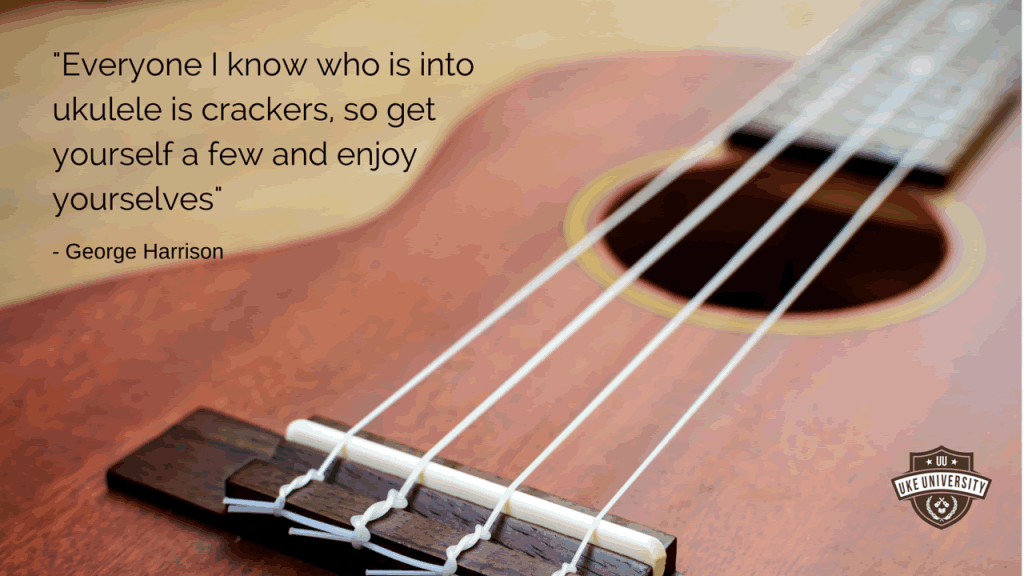 George harrison quote everyone i know who is into the ukulele is crackers so get yourself a few and enjoy yourself