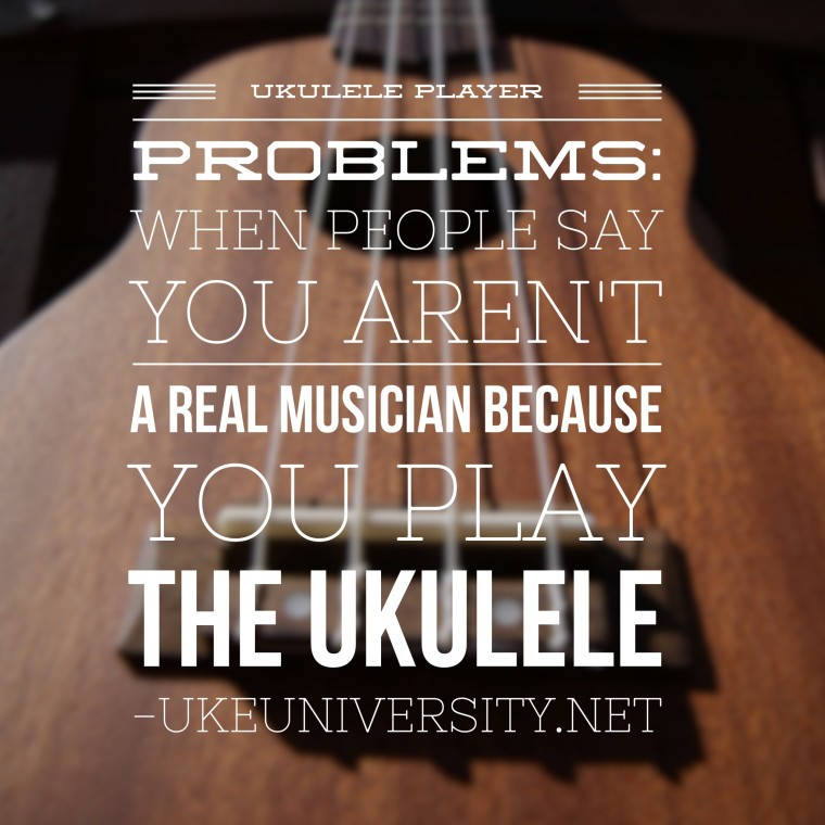 a picture of a ukulele with the caption ukulele player problems: when people say you aren't a real muscian because you play the ukulele