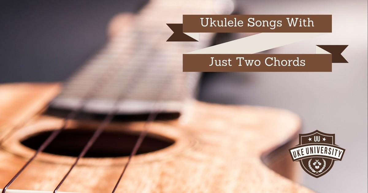 Ukulele Songs With Just Two Chords Uke University