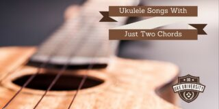 Ukulele songs with just two chords Uke University